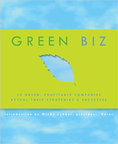 Green Biz: 50 Green, Profitable Companies Reveal Their Strategies and Successes