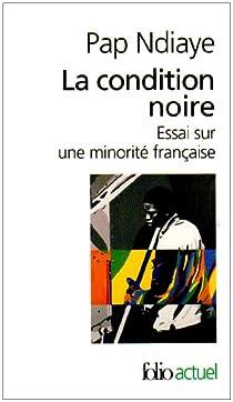 La condition noire : Essai sur une minorité française par Ndiaye