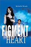 Figment of the Heart, Michelle Woody, 0595657133