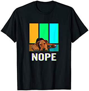 Nope Airedale Terrier  Not Today Dog T-shirt | Size S - 5XL