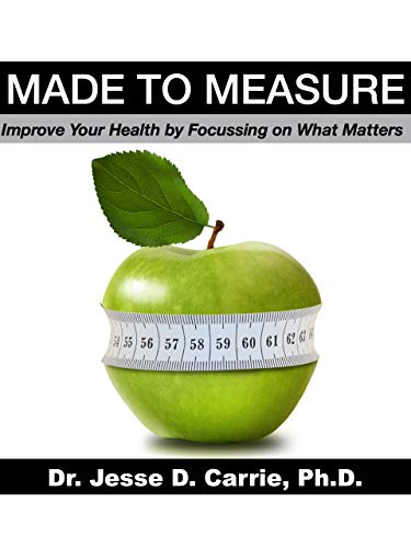 MADE TO MEASURE: Improve Your Health By Focussing on What Matters