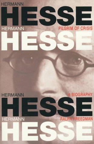 Hermann Hesse: Pilgrim of Crisis : A Biography