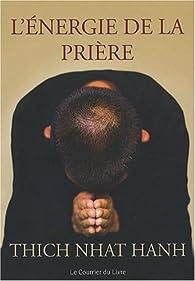 L'énergie de la prière : Comment approfondir votre pratique spirituelle par Hanh