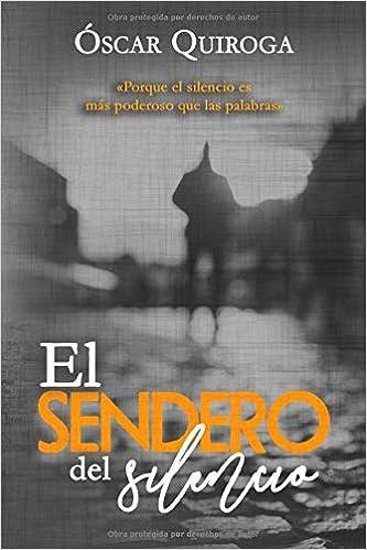 El Sendero Del Silencio (Spanish Edition): Óscar Quiroga ...
