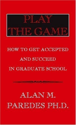 Play The Game: How To Get Accepted and Succeed in Graduate School by Alan M. Paredes Ph.D. (2005-07-21)