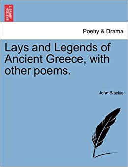 Lays and Legends of Ancient Greece, with other poems.