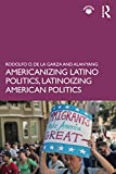 img - for Americanizing Latino Politics, Latinoizing American Politics book / textbook / text book