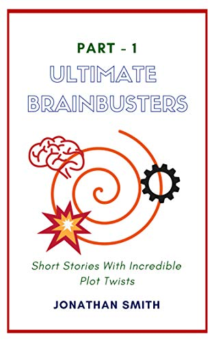 Ultimate Brainbusters: Short Stories With Incredible Plot Twists (Short Horror Story Ideas With A Twist)