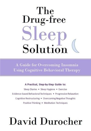The Drug-free Sleep Solution: A Guide for Overcoming Insomnia Using Cognitive Behavioral Therapy