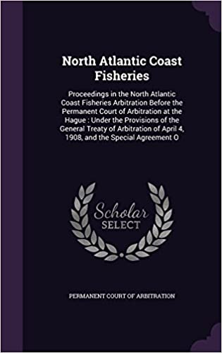 North Atlantic Coast Fisheries: Proceedings in the North Atlantic Coast Fisheries Arbitration Before the Permanent Court of Arbitration at the Hague : ... of April 4, 1908, and the Special Agreement O
