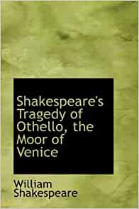 othello as the tragic hero in william shakespeares othello the moor of venice William shakespeare's othello shakespeare's othello is a tragedy the plays events charter the downfall of othello, the plays hero othello is a typical tragedy in which the noble, honourable and virtuous moor suffers a social downfall.
