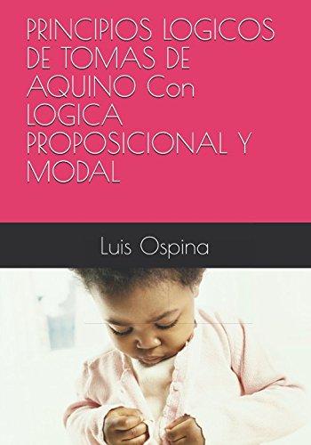 PRINCIPIOS LOGICOS DE TOMAS DE AQUINO  Con  LOGICA PROPOSICIONAL Y MODAL (Logica Medieval) (Spanish Edition) [Dr. Luis Carlos Ospina R.] (Tapa Blanda)