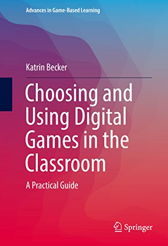 Choosing and Using Digital Games in the Classroom: A Practical Guide (Advances in Game-Based Learning)