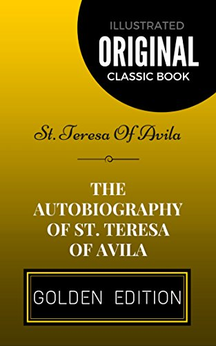 The Autobiography of St. Teresa Of Avila: By St. Teresa Of Avila - Illustrated