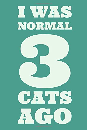 I Was Normal 3 Cats Ago: Cute Weekly Planner 2019 with Funny Quote for Cat Lovers: 12 Month Agenda - Calendar, Organizer,...