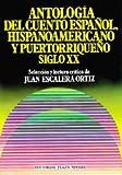 Antologia del Cuento Espanol, Hispanoamericano y Puertorriqueno Siglo XX, Juan Escalera, 1563280701