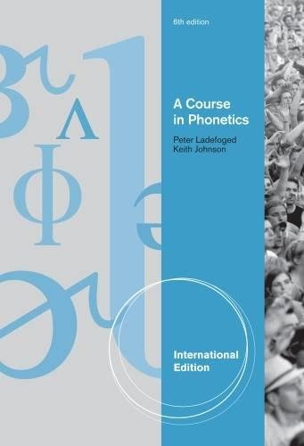 A Course in Phonetics Peter Ladefoged; Keith Johnson