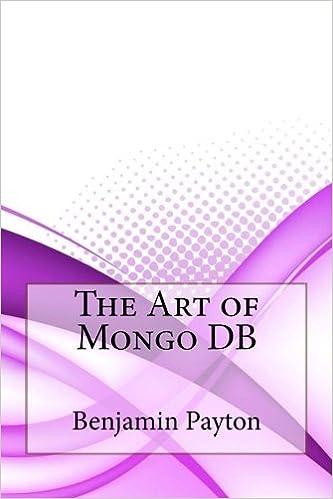 The Art of Mongo DB: Benjamin Payton: 9781540621528: Amazon ...