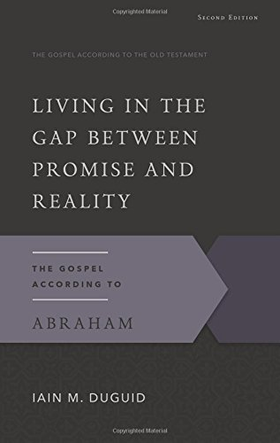 Living in the Gap Between Promise and Reality: The Gospel According to Abraham, 2nd Edition (The Gospel According to the Old Testament)