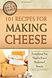 101 Recipes for Making Cheese Everything You Need