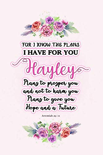 I know the plans I have for you Hayley: Jeremiah 29:11 - Personalized Name notebook / Journal: Name gifts for girls and women: School College ... 6x9 Classy Succulent Floral Pink Design)