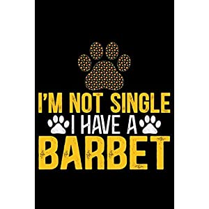 I'm Not Single I Have a Barbet: Cool Barbet Dog Journal Notebook - Barbet Puppy Lover Gifts – Funny Barbet Dog Notebook - Barbet Owner Gifts – Barbet Dad & Mom Gifts. 6 x 9 in 120 pages 30