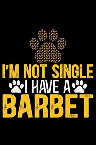 I'm Not Single I Have a Barbet: Cool Barbet Dog Journal Notebook - Barbet Puppy Lover Gifts – Funny Barbet Dog Notebook - Barbet Owner Gifts – Barbet Dad & Mom Gifts. 6 x 9 in 120 pages 1