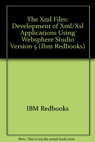 The Xml Files: Development of Xml/Xsl Applications Using Websphere Studio Version 5 (IBM Redbooks) by IBM