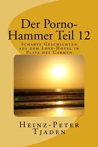 Der Porno-Hammer Teil 12: Scharfe Geschichten aus dem Love-Hotel in Playa del Carmen