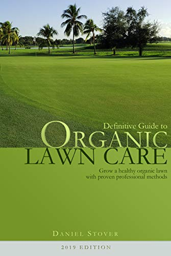 Definitive Guide to Organic Lawn Care: Grow the healthiest lawn in town with proven, professional, organic lawn care methods. (2019 edition) (The Best Organic Lawn Fertilizer)