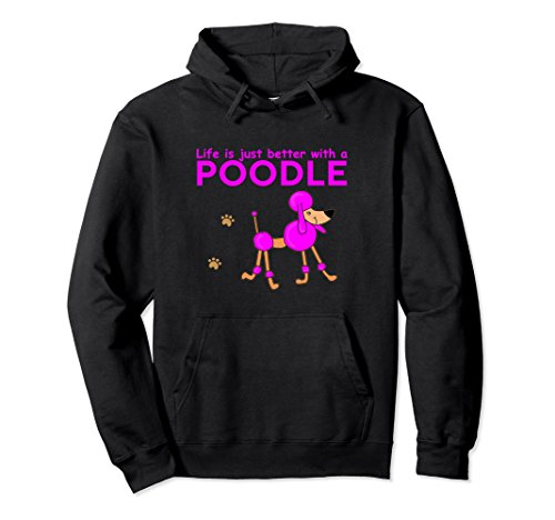 Unisex Life Is Just Better With A Pink Poodle Dog Funny Hoodie Medium Black