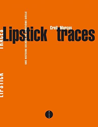 Lipstick traces une histoire secrete du vingtieme siecle Greil Marcus
