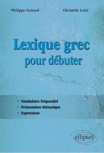 Lexique Grec pour Débuter Broché – 9 octobre 2012 Philippe Guisard Christelle Laizé Ellipses Marketing 2729876421