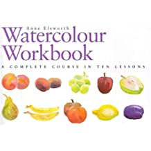 The Watercolour Workbook: A Complete Course in Ten Lessons