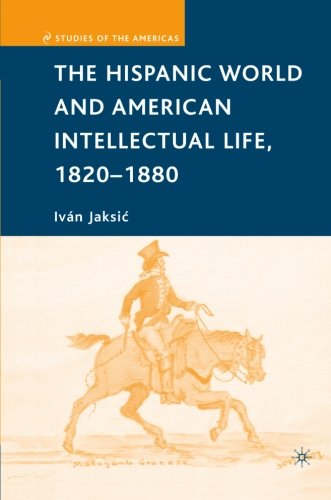 The Hispanic World and American Intellectual Life, 1820-1880 (Studies of the Americas)