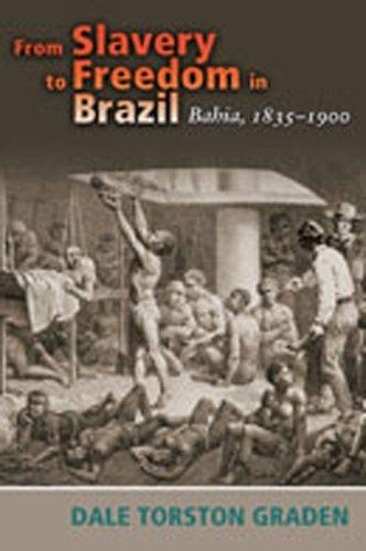 From Slavery to Freedom in Brazil: Bahia, 1835-1900 (Diálogos Series)