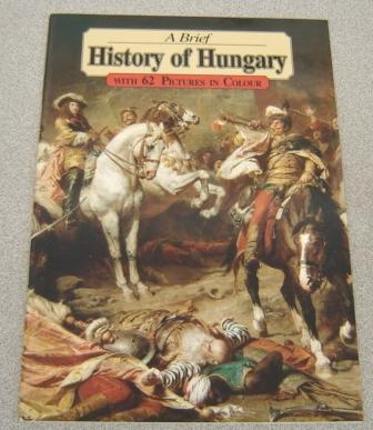 A Brief History of Hungary with 62 Pictures in Colour ebook