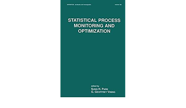 Statistical Process Monitoring and Optimization (Statistics: a Series of Textbooks and Monographs)