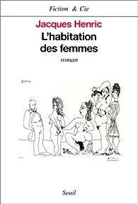 L'habitation des femmes par Jacques Henric