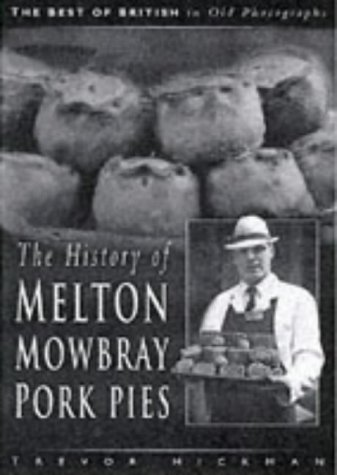 The History of the Melton Mowbray Pork Pie (The Best of British in Old Photographs)
