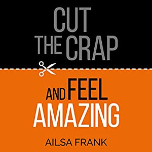 Cut the Crap and Feel Amazing Audiobook