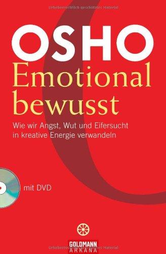 Emotional bewusst: Wie wir Angst, Wut und Eifersucht in kreative Energie verwandeln - mit DVD