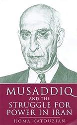 Musaddiq and the Struggle For Power in Iran