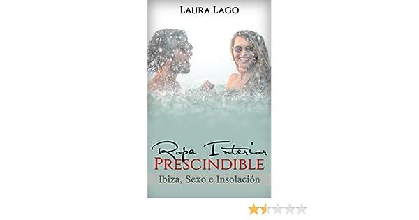 Ropa Interior Prescindible: Ibiza, sexo e insolación (Novela Romántica y Erótica en Español: Comedia nº 2) (Spanish Edition) - Kindle edition by Laura Lago.