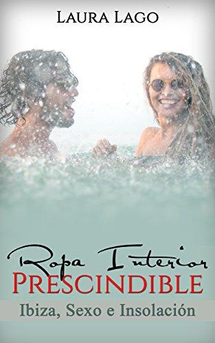 Ropa Interior Prescindible: Ibiza, sexo e insolación (Novela Romántica y Erótica en Español