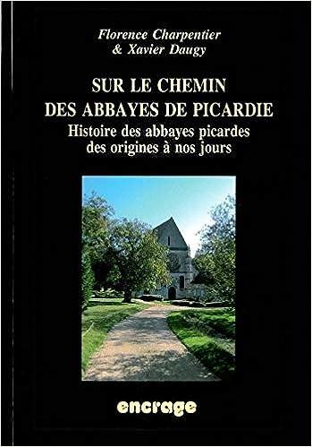 livre pdf gratuit télécharger Sur le Chemin des Abbayes de Picardie: Histoire des Abbayes Picardes