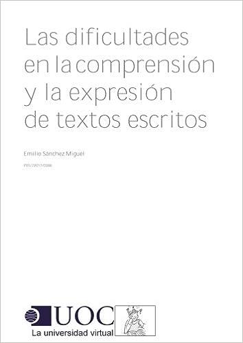 Livres en ligne reddit: Las dificultades en la comprensión y la expresión de textos escritos (Spanish Edition) by Emilio Sánchez Miguel (Littérature Française) PDF CHM