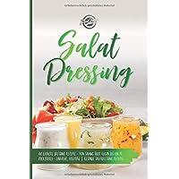 Salat Dressing: 66 leckere Dressing Rezepte - Von sahnig über vegan bis hin zu zuckerfrei - Einfache, kreative & gesunde Salatdressing Rezepte