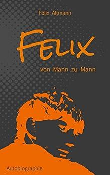 Felix: Von Mann zu Mann (German Edition)