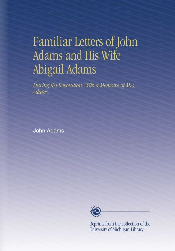 """john and abigail adams summary and analysis essay Roundtable insight and analysis from renowned writers and thinkers  john and  abigail adams compare notes on the american revolution  benjamin rush  wrote of adams, """"every member of congress in 1776 acknowledged  you justly  complain of my short letters, but the critical state of things and the multiplicity of."""